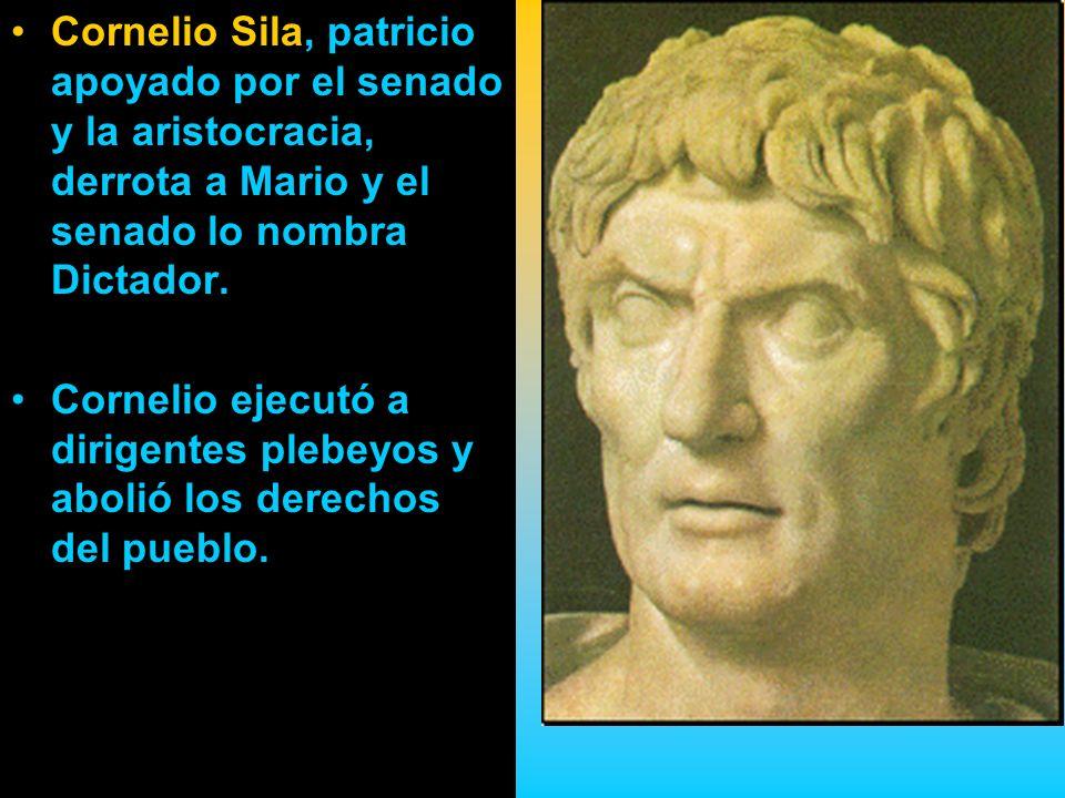 Cornelio Sila, patricio apoyado por el senado y la aristocracia, derrota a Mario y el senado lo nombra Dictador.