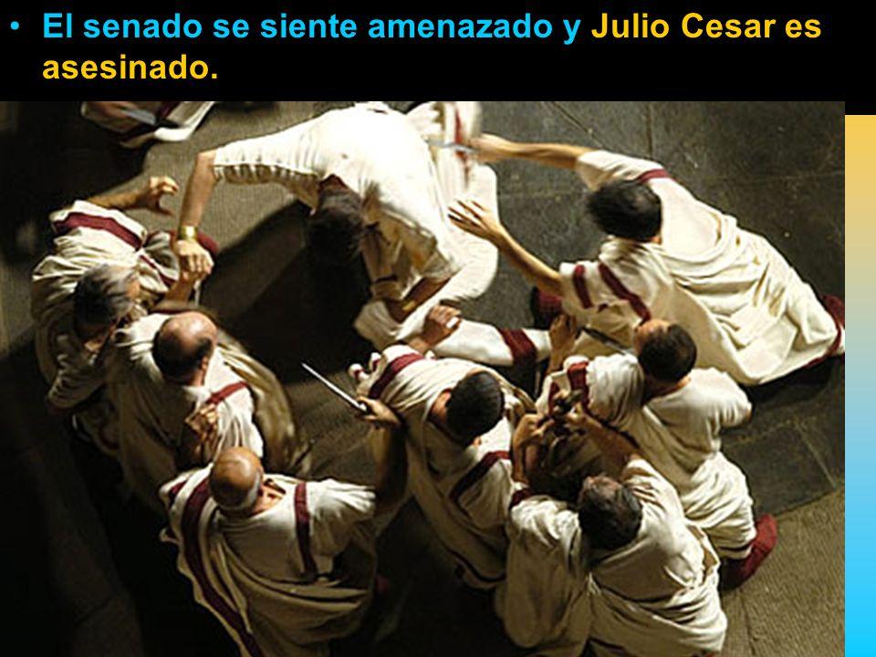 El senado se siente amenazado y Julio Cesar es asesinado.