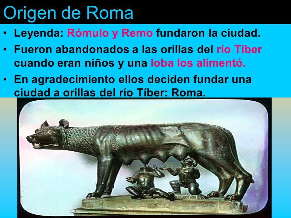 Origen de Roma Leyenda: Rómulo y Remo fundaron la ciudad.