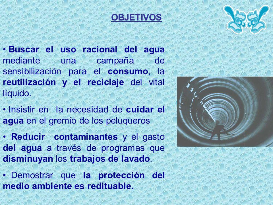 OBJETIVOS Buscar el uso racional del agua mediante una campaña de sensibilización para el consumo, la reutilización y el reciclaje del vital líquido.