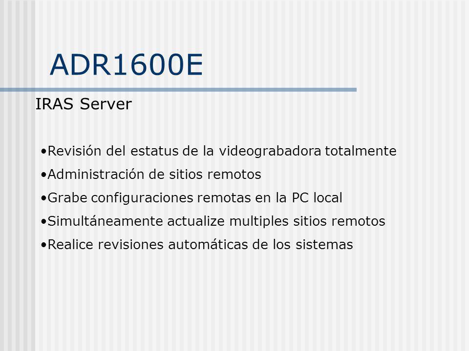 ADR1600E IRAS Server. Revisión del estatus de la videograbadora totalmente. Administración de sitios remotos.