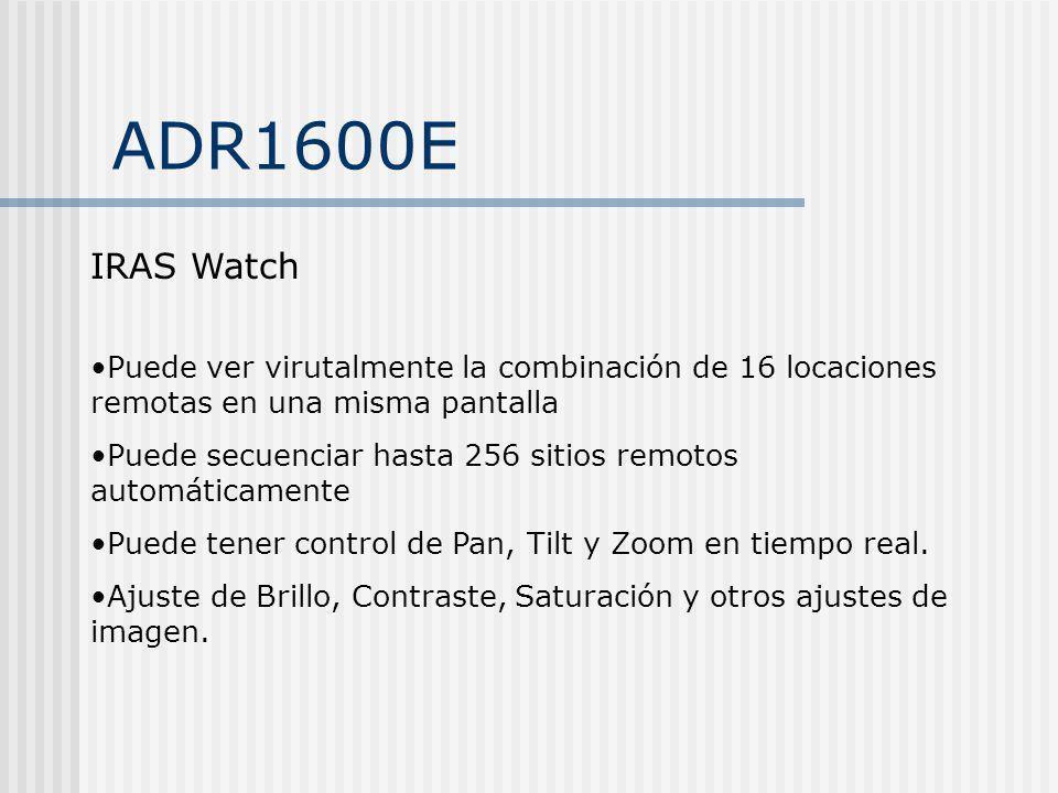 ADR1600E IRAS Watch. Puede ver virutalmente la combinación de 16 locaciones remotas en una misma pantalla.