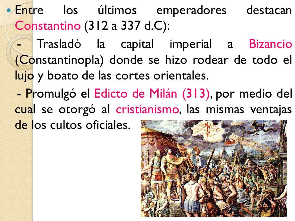 Entre los últimos emperadores destacan Constantino (312 a 337 d.C):