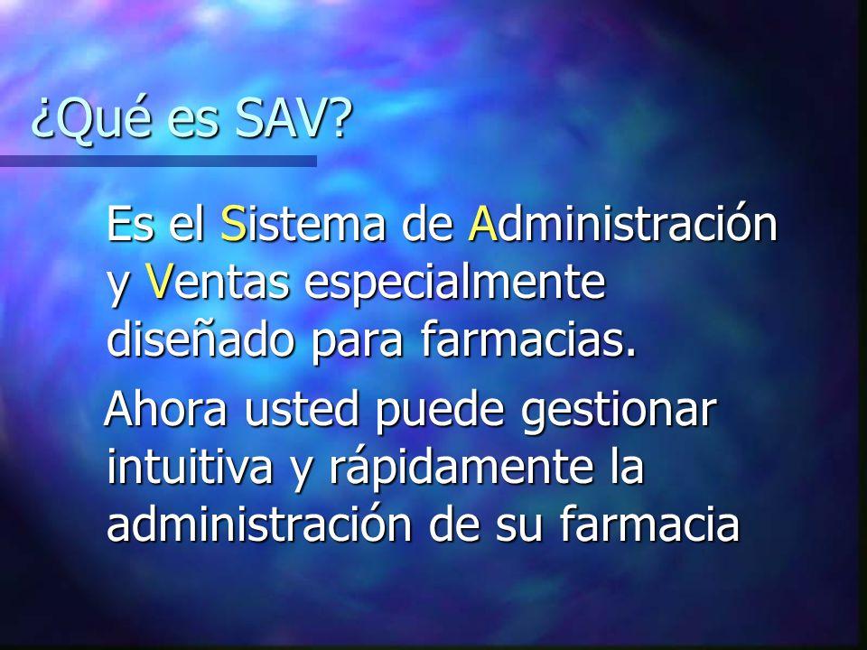 ¿Qué es SAV Es el Sistema de Administración y Ventas especialmente diseñado para farmacias.