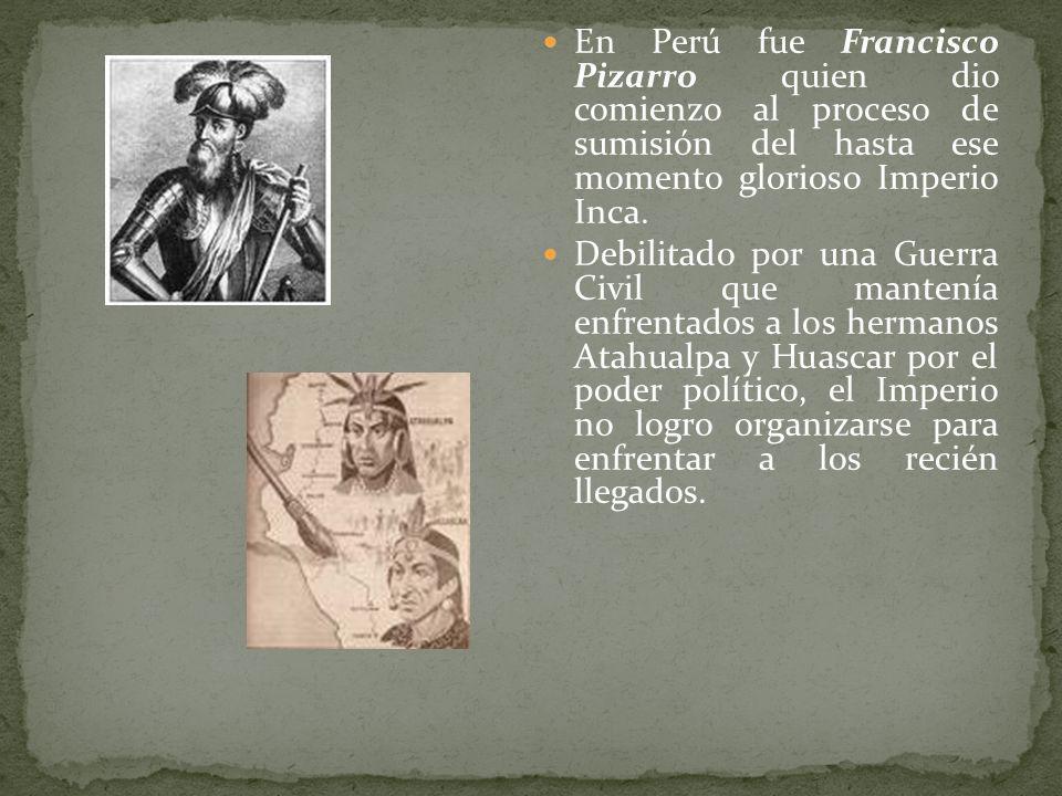 En Perú fue Francisco Pizarro quien dio comienzo al proceso de sumisión del hasta ese momento glorioso Imperio Inca.