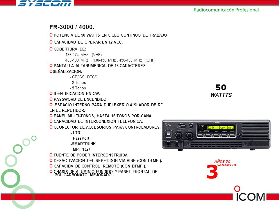 FR-3000 / 4000. POTENCIA DE 50 WATTS EN CICLO CONTINUO DE TRABAJO. CAPACIDAD DE OPERAR EN 12 VCC. COBERTURA DE: