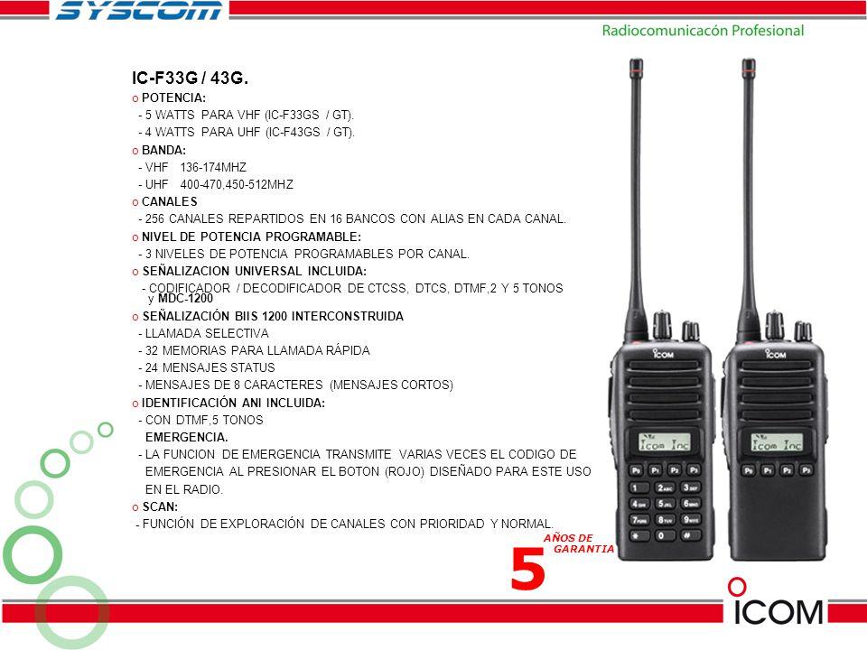 5 IC-F33G / 43G. POTENCIA: - 5 WATTS PARA VHF (IC-F33GS / GT).