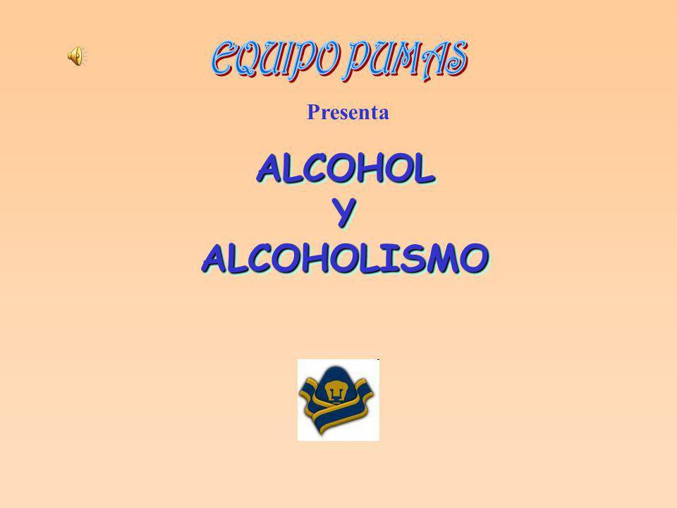 EQUIPO PUMAS Presenta ALCOHOL Y ALCOHOLISMO