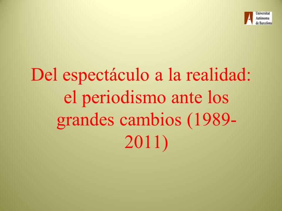 Del espectáculo a la realidad: el periodismo ante los grandes cambios (1989-2011)