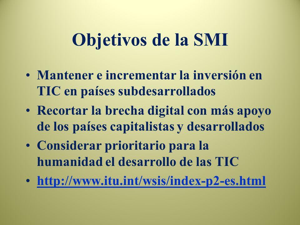 Objetivos de la SMI Mantener e incrementar la inversión en TIC en países subdesarrollados.
