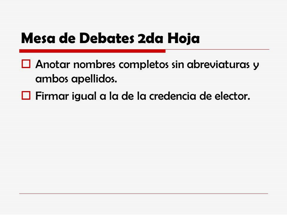 Mesa de Debates 2da Hoja Anotar nombres completos sin abreviaturas y ambos apellidos.