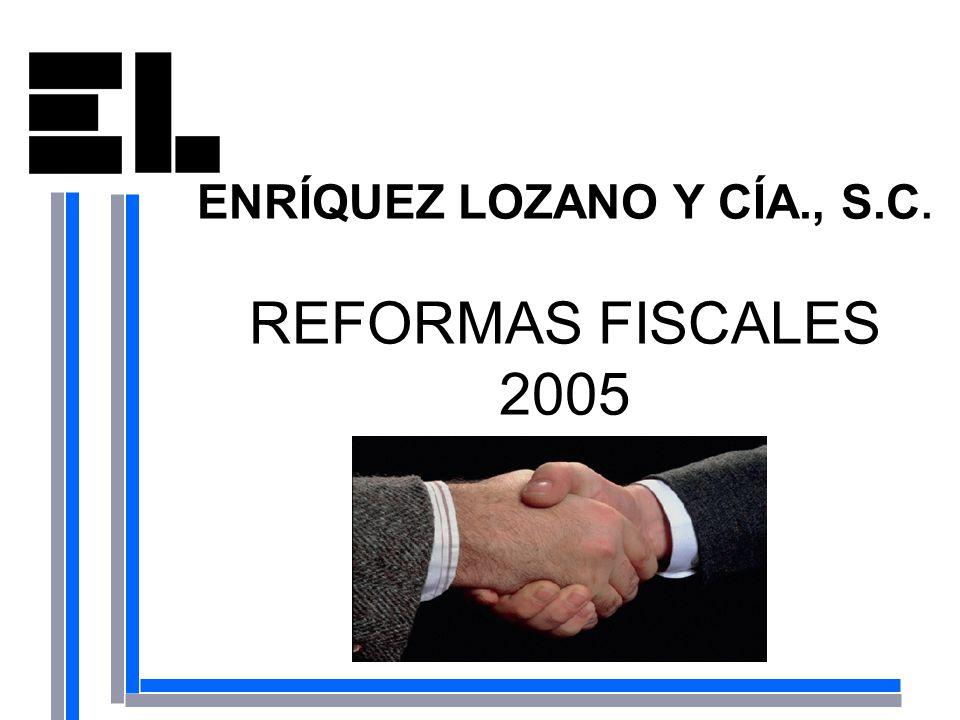 ENRÍQUEZ LOZANO Y CÍA., S.C. REFORMAS FISCALES 2005