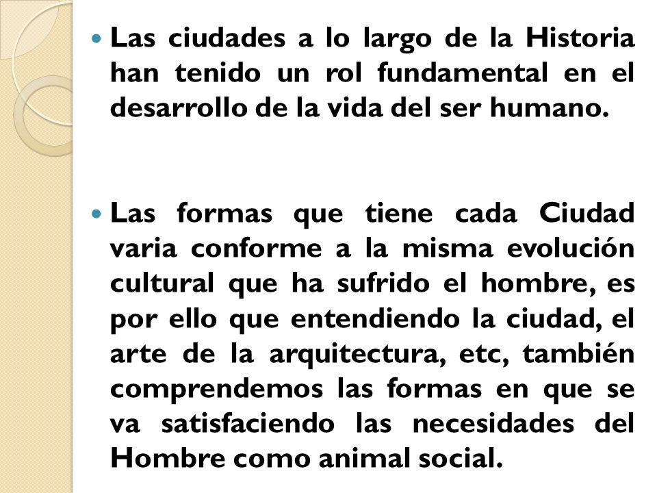Las ciudades a lo largo de la Historia han tenido un rol fundamental en el desarrollo de la vida del ser humano.