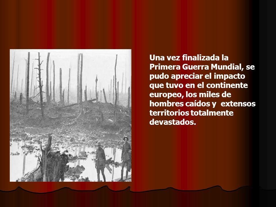 Una vez finalizada la Primera Guerra Mundial, se pudo apreciar el impacto que tuvo en el continente europeo, los miles de hombres caídos y extensos territorios totalmente devastados.