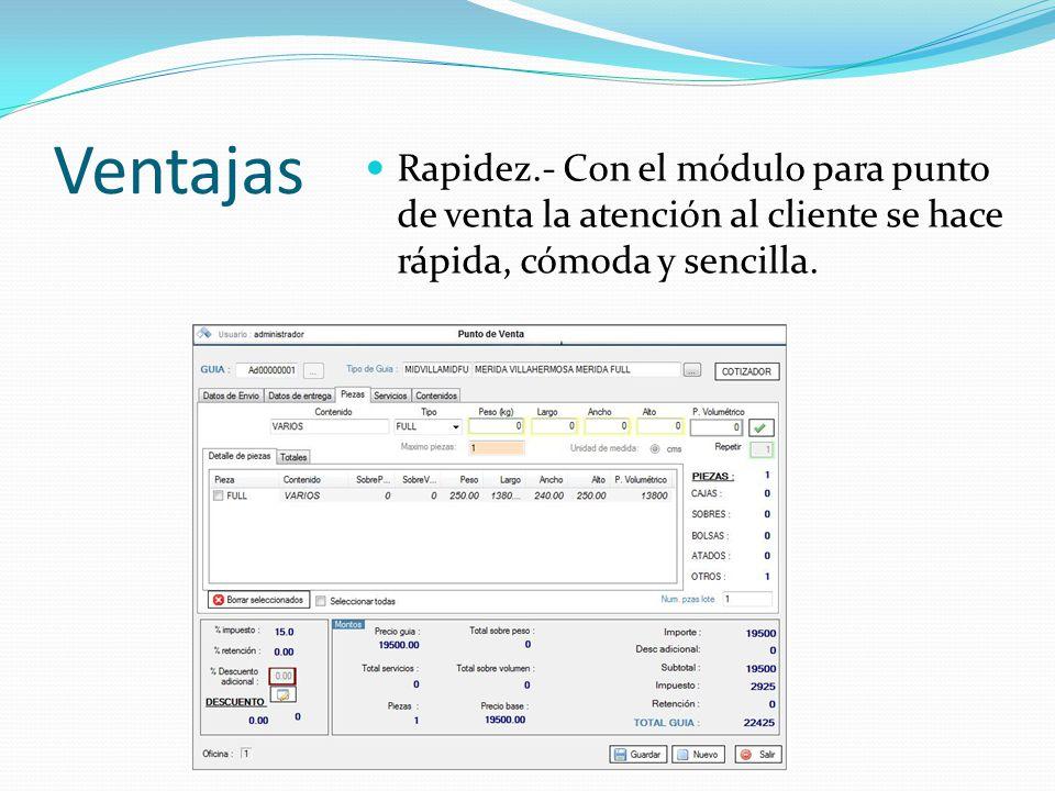 Ventajas Rapidez.- Con el módulo para punto de venta la atención al cliente se hace rápida, cómoda y sencilla.