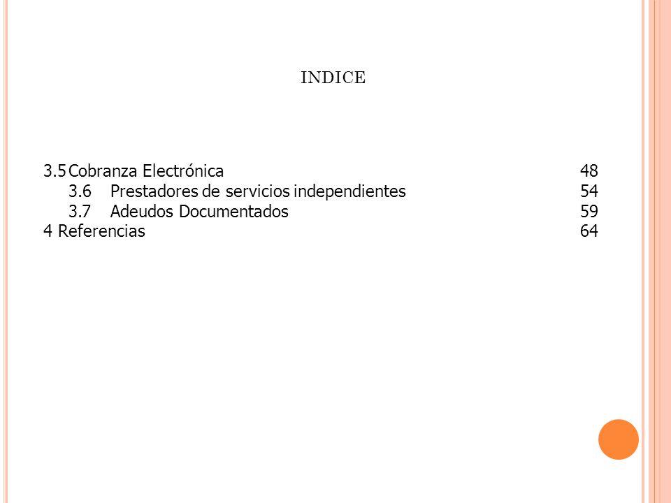 INDICE 3.5 Cobranza Electrónica 48. 3.6 Prestadores de servicios independientes 54.
