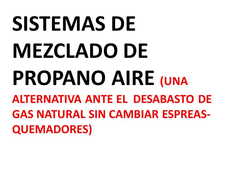 SISTEMAS DE MEZCLADO DE PROPANO AIRE (UNA ALTERNATIVA ANTE EL DESABASTO DE GAS NATURAL SIN CAMBIAR ESPREAS-QUEMADORES)