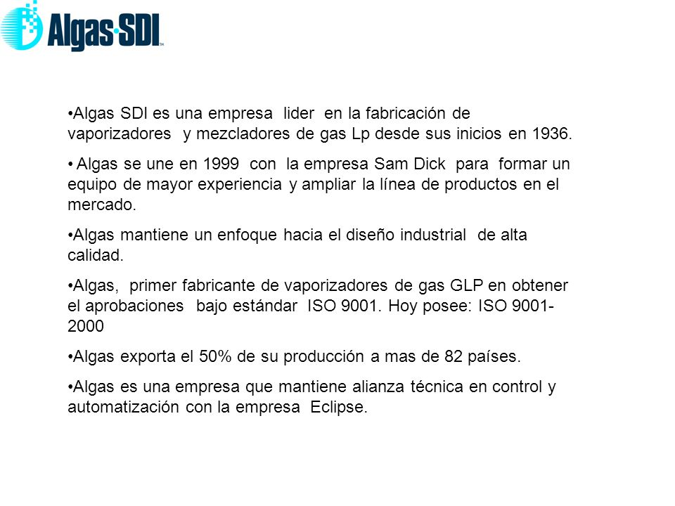 Algas SDI es una empresa lider en la fabricación de vaporizadores y mezcladores de gas Lp desde sus inicios en 1936.