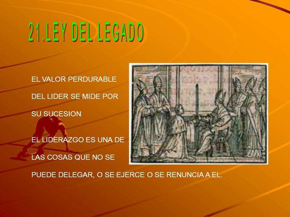 21.LEY DEL LEGADO EL VALOR PERDURABLE DEL LIDER SE MIDE POR