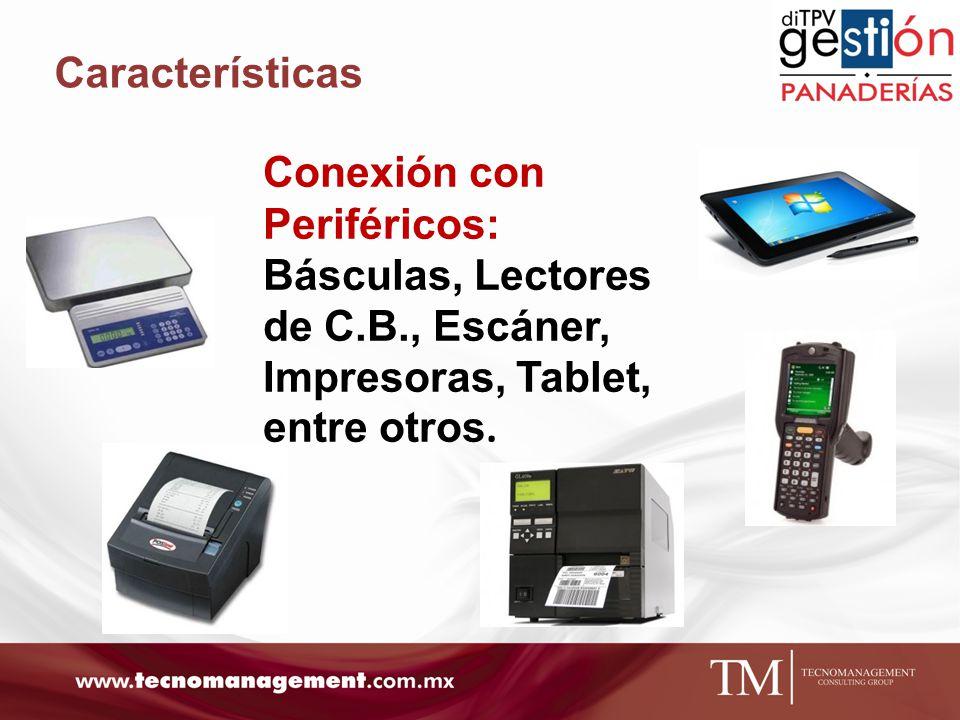 Características Conexión con Periféricos: Básculas, Lectores de C.B., Escáner, Impresoras, Tablet, entre otros.