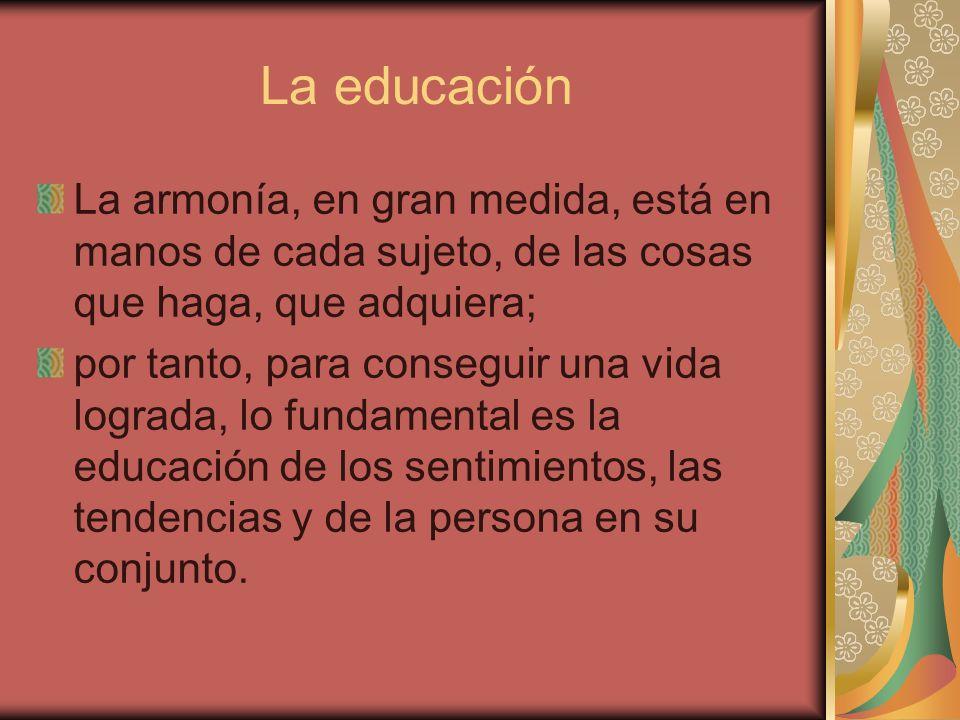 La educación La armonía, en gran medida, está en manos de cada sujeto, de las cosas que haga, que adquiera;