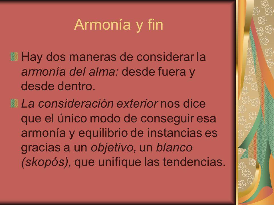 Armonía y fin Hay dos maneras de considerar la armonía del alma: desde fuera y desde dentro.