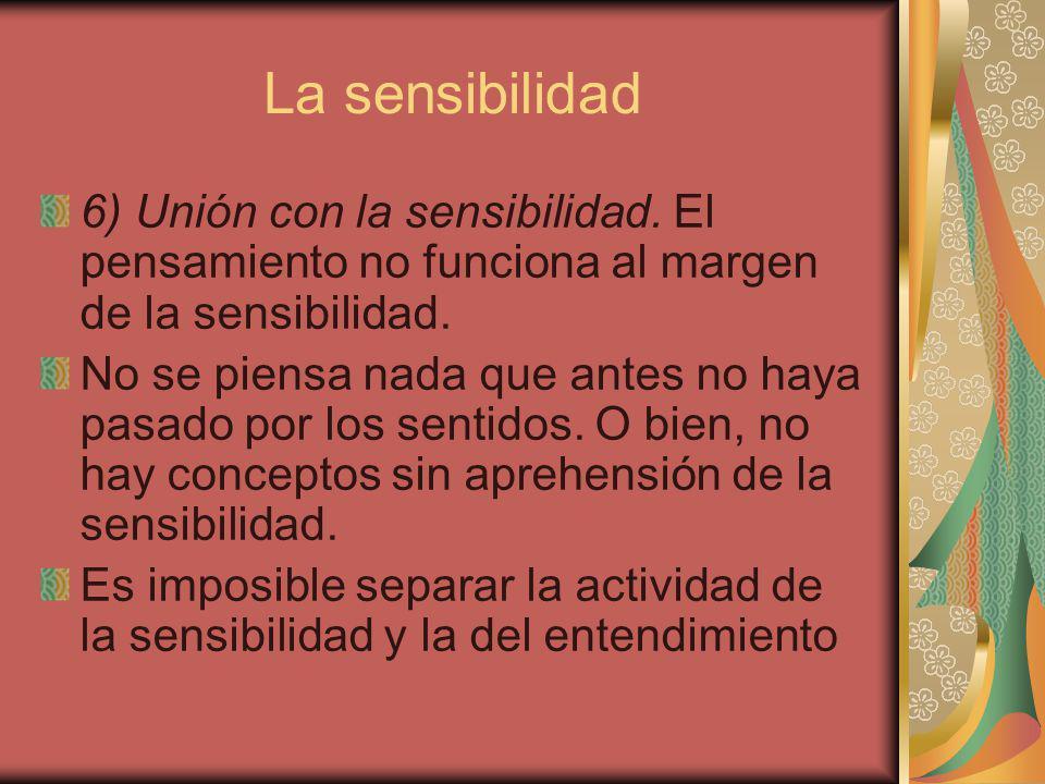 La sensibilidad 6) Unión con la sensibilidad. El pensamiento no funciona al margen de la sensibilidad.