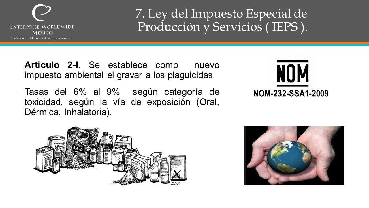 7. Ley del Impuesto Especial de Producción y Servicios ( IEPS ).