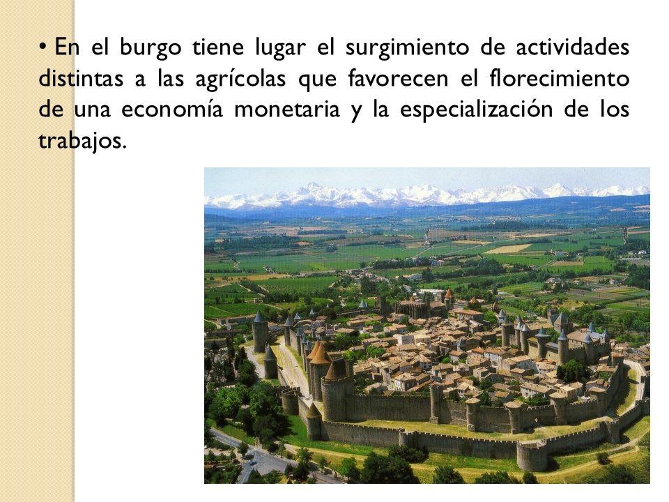 En el burgo tiene lugar el surgimiento de actividades distintas a las agrícolas que favorecen el florecimiento de una economía monetaria y la especialización de los trabajos.