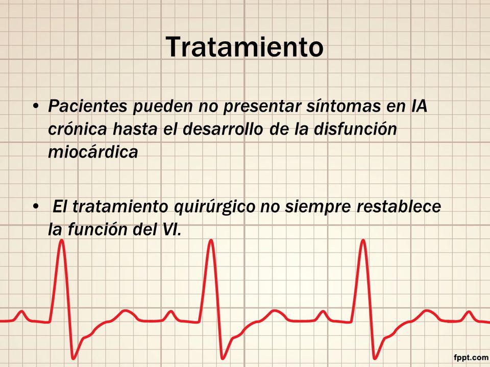 Tratamiento Pacientes pueden no presentar síntomas en IA crónica hasta el desarrollo de la disfunción miocárdica.