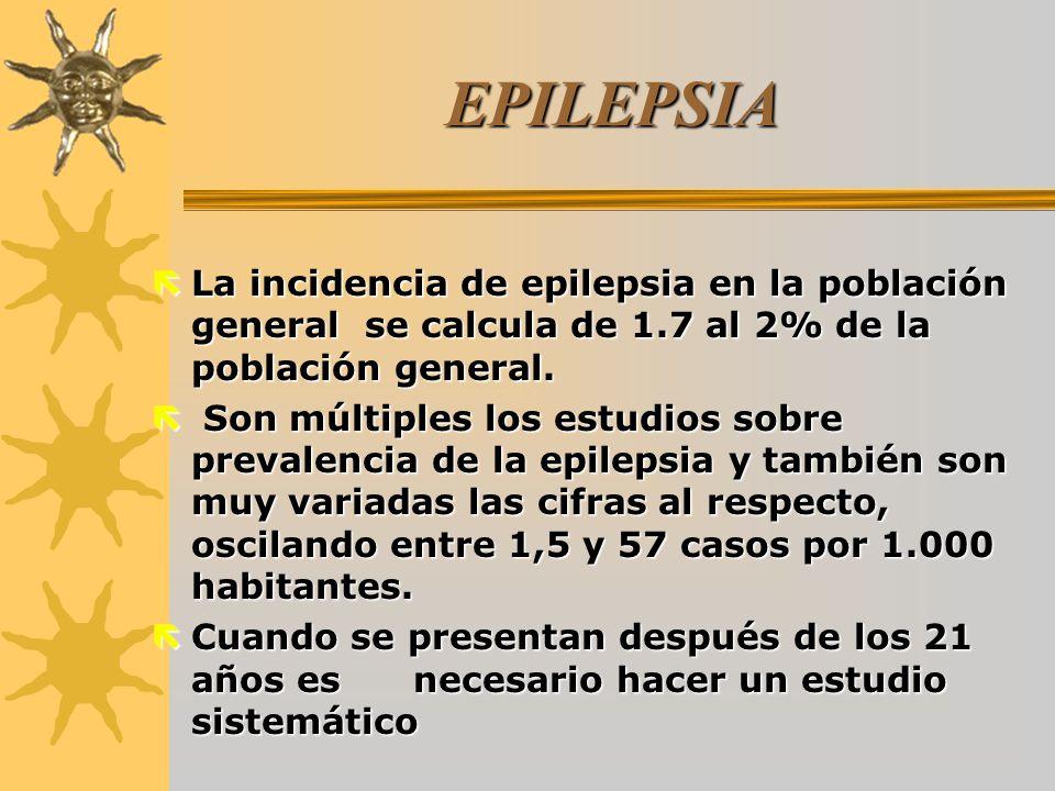 EPILEPSIA La incidencia de epilepsia en la población general se calcula de 1.7 al 2% de la población general.