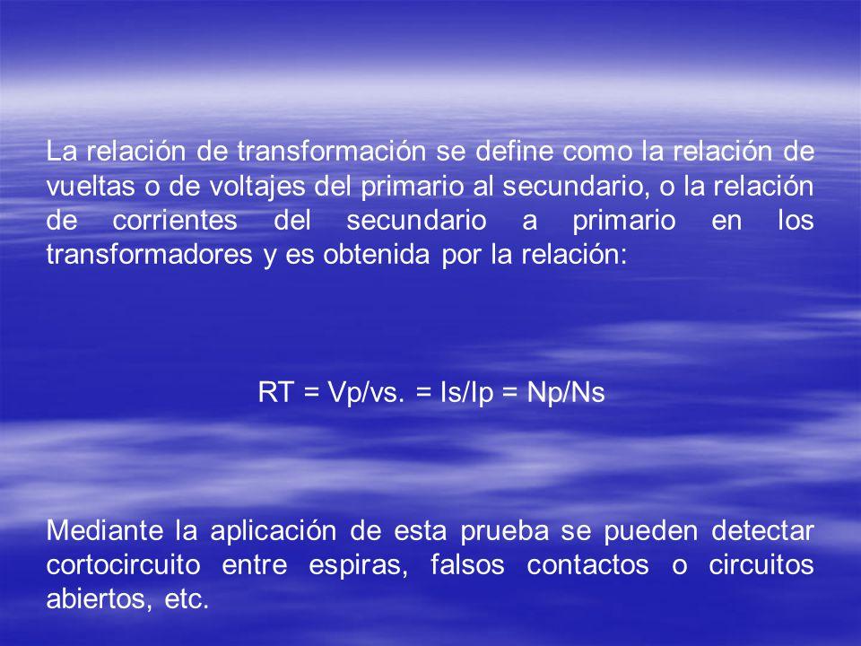 La relación de transformación se define como la relación de vueltas o de voltajes del primario al secundario, o la relación de corrientes del secundario a primario en los transformadores y es obtenida por la relación: