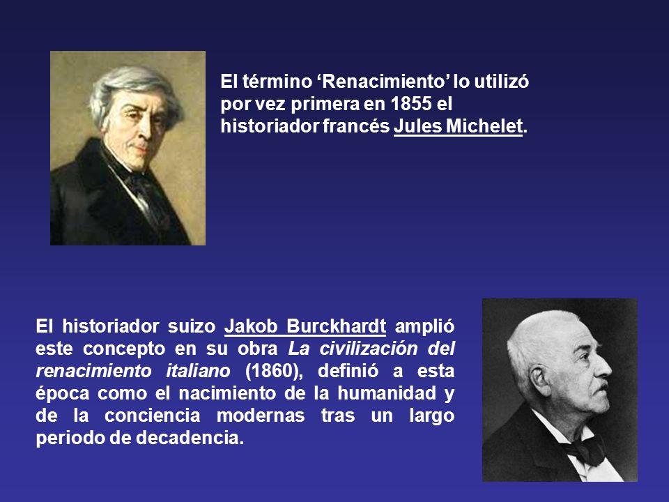 El término 'Renacimiento' lo utilizó por vez primera en 1855 el historiador francés Jules Michelet.