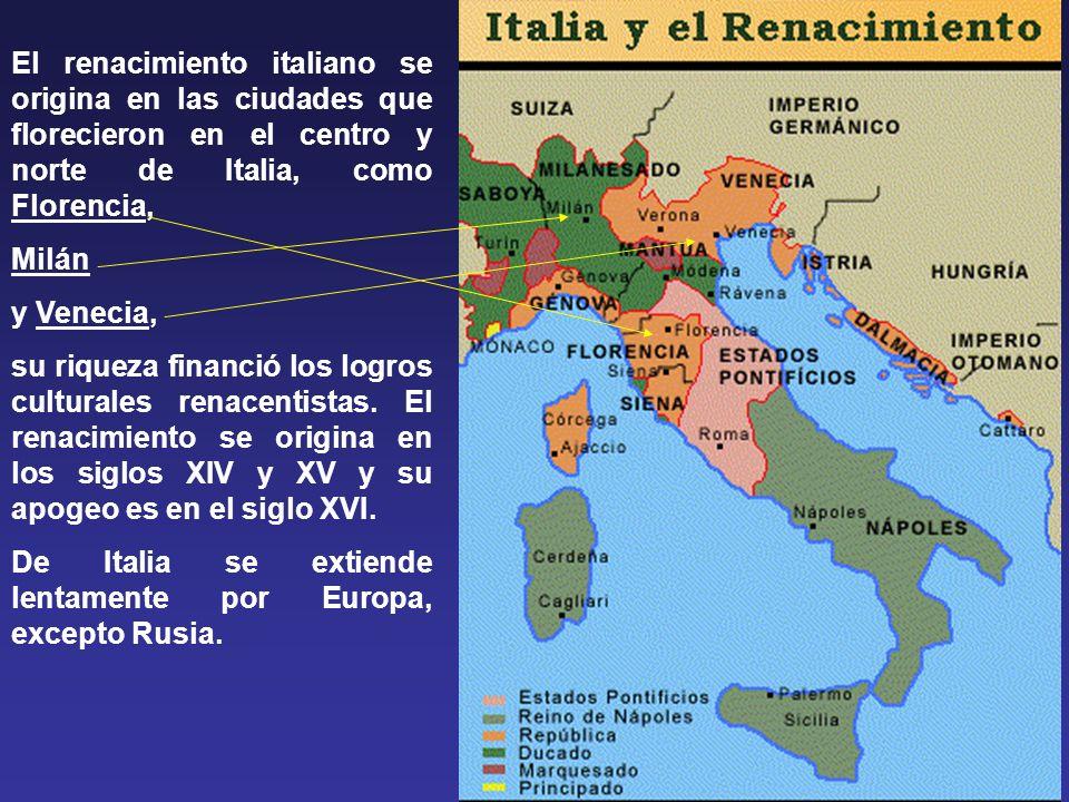 El renacimiento italiano se origina en las ciudades que florecieron en el centro y norte de Italia, como Florencia,