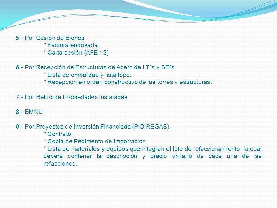 5.- Por Cesión de Bienes * Factura endosada. * Carta cesión (AFE-12) 6.- Por Recepción de Estructuras de Acero de LT´s y SE´s.