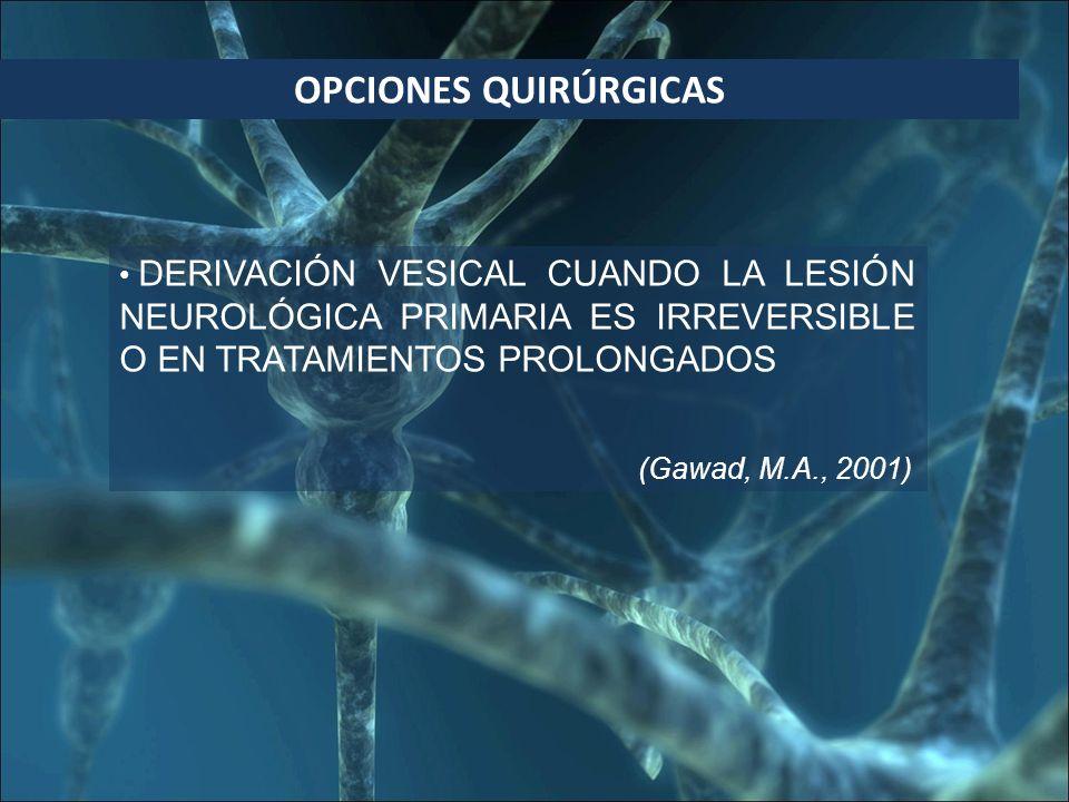 OPCIONES QUIRÚRGICAS DERIVACIÓN VESICAL CUANDO LA LESIÓN NEUROLÓGICA PRIMARIA ES IRREVERSIBLE O EN TRATAMIENTOS PROLONGADOS.