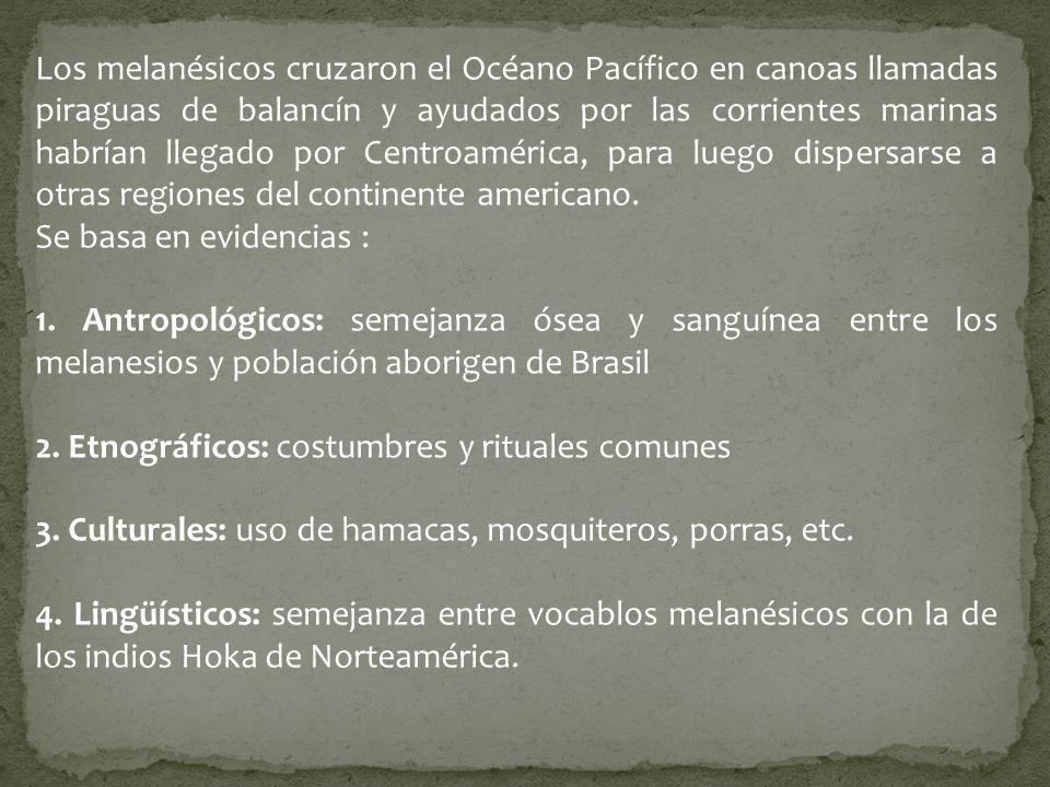 Los melanésicos cruzaron el Océano Pacífico en canoas llamadas piraguas de balancín y ayudados por las corrientes marinas habrían llegado por Centroamérica, para luego dispersarse a otras regiones del continente americano.