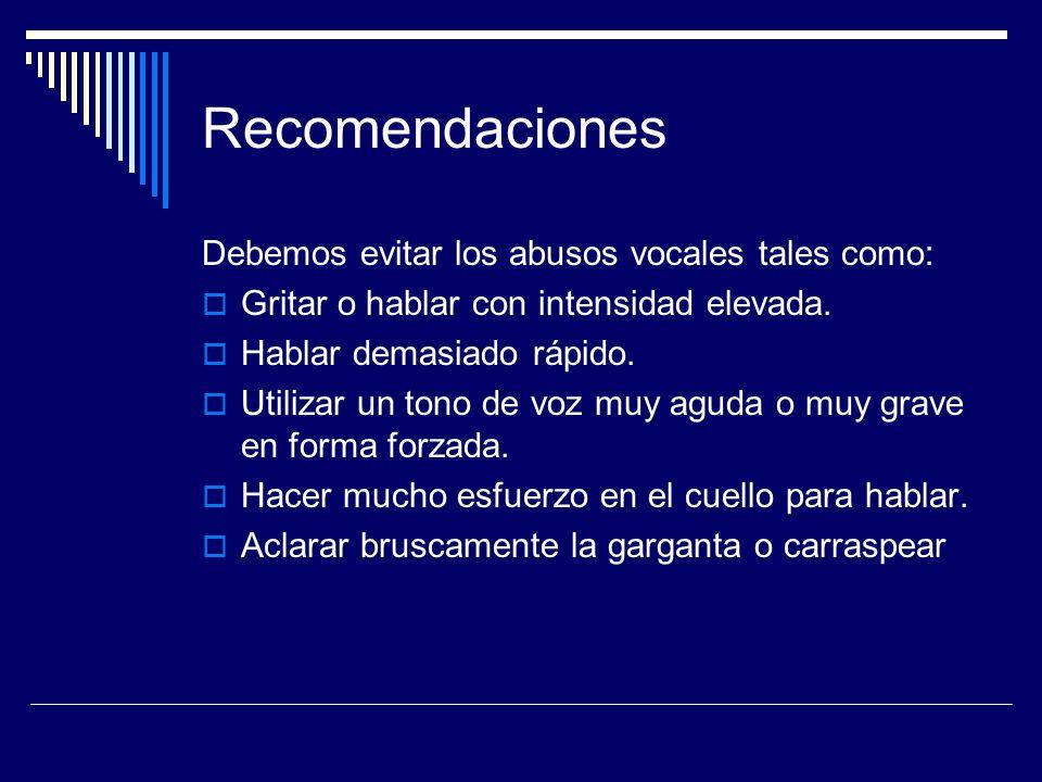 Recomendaciones Debemos evitar los abusos vocales tales como:
