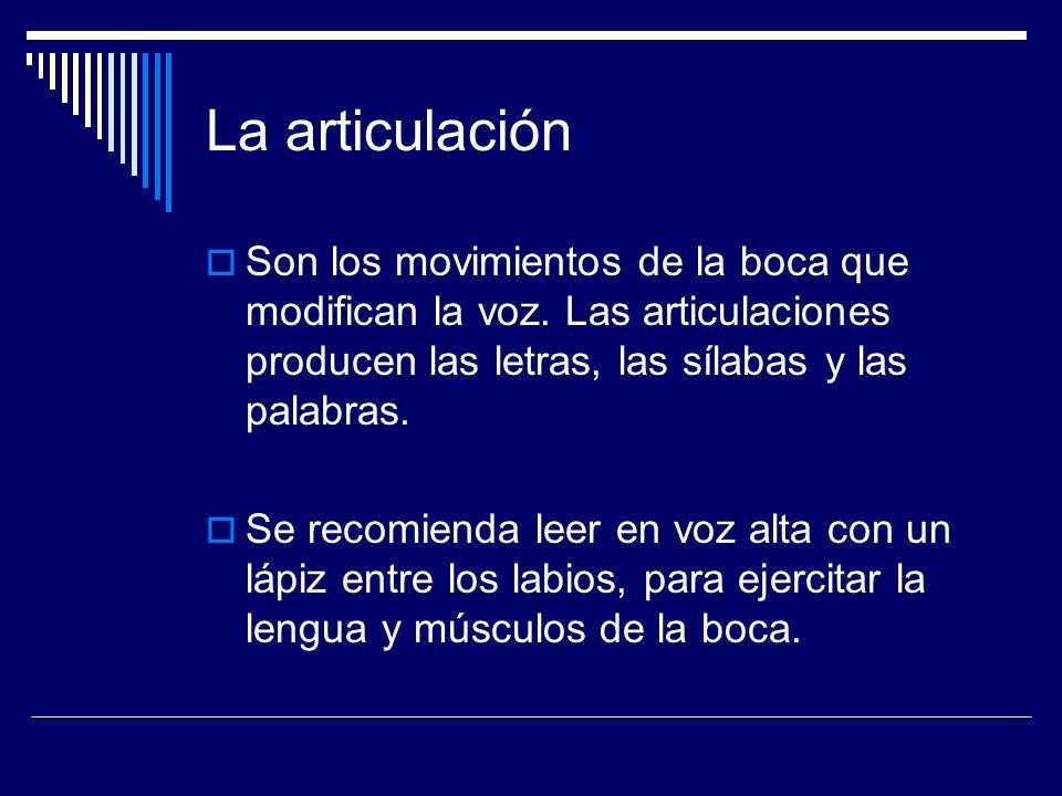 La articulación Son los movimientos de la boca que modifican la voz. Las articulaciones producen las letras, las sílabas y las palabras.