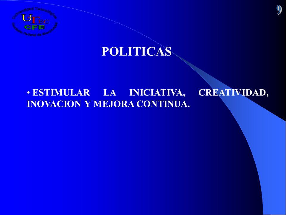 9 POLITICAS ESTIMULAR LA INICIATIVA, CREATIVIDAD, INOVACION Y MEJORA CONTINUA.