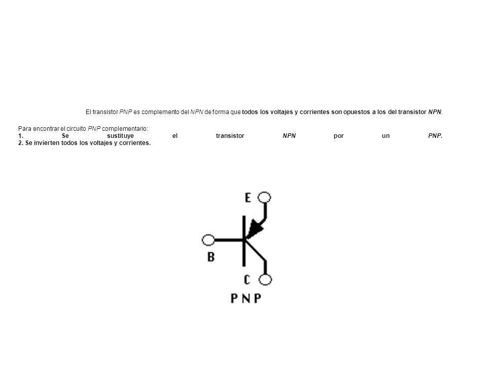 El transistor PNP es complemento del NPN de forma que todos los voltajes y corrientes son opuestos a los del transistor NPN.