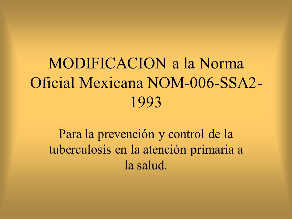MODIFICACION a la Norma Oficial Mexicana NOM-006-SSA2-1993