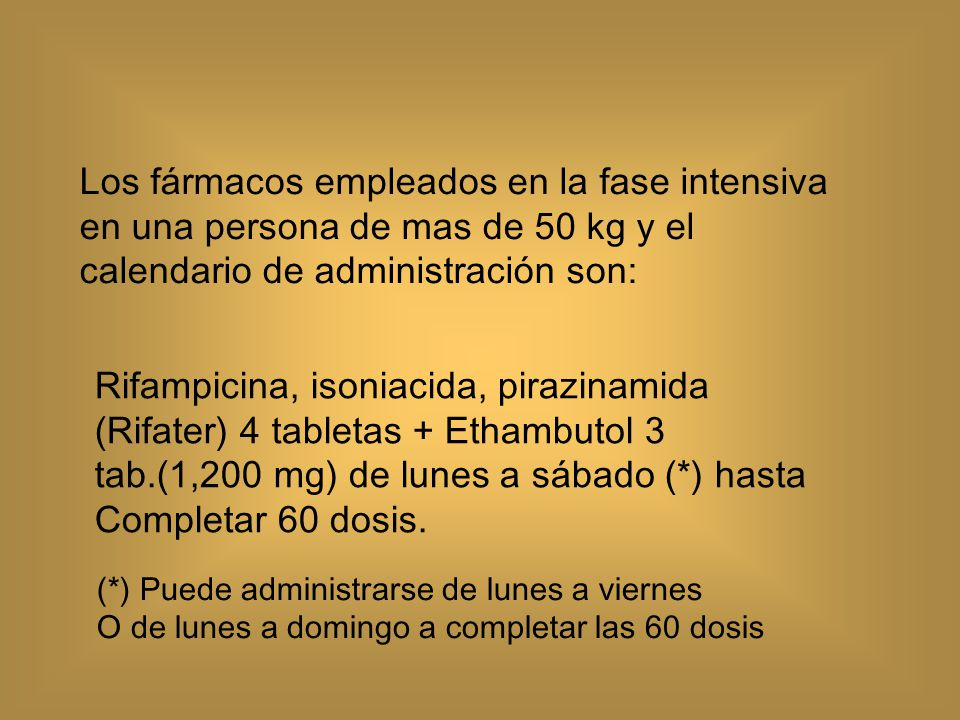 Los fármacos empleados en la fase intensiva en una persona de mas de 50 kg y el calendario de administración son: