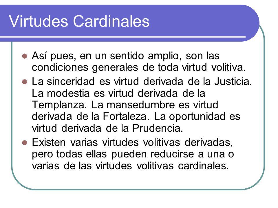 Virtudes Cardinales Así pues, en un sentido amplio, son las condiciones generales de toda virtud volitiva.
