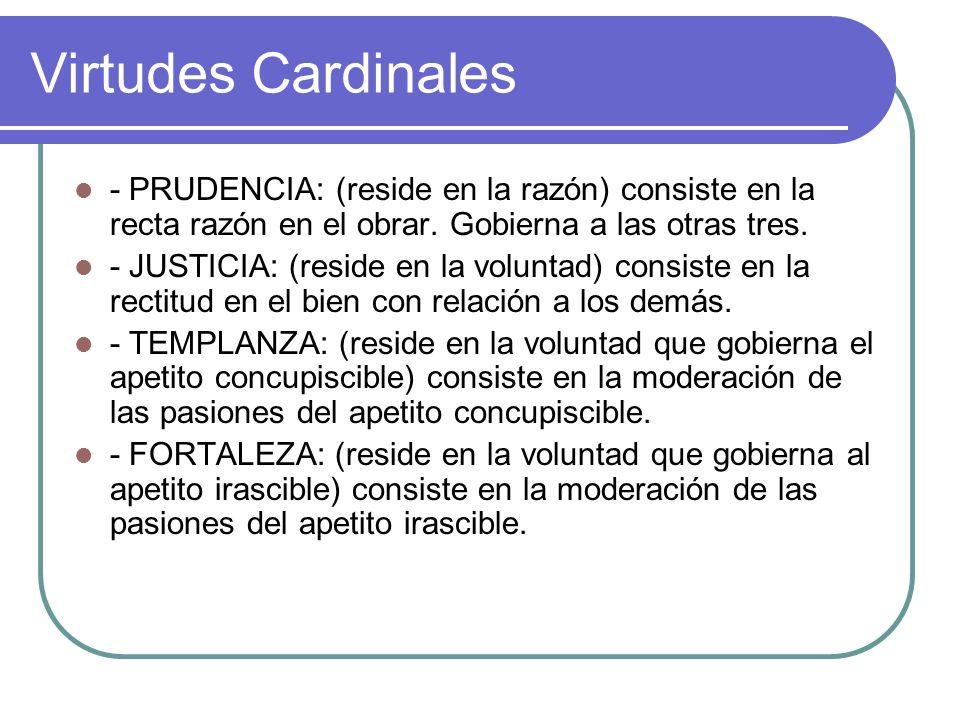 Virtudes Cardinales - PRUDENCIA: (reside en la razón) consiste en la recta razón en el obrar. Gobierna a las otras tres.