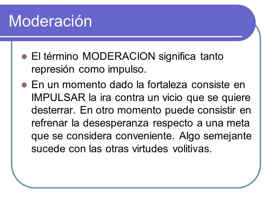 Moderación El término MODERACION significa tanto represión como impulso.