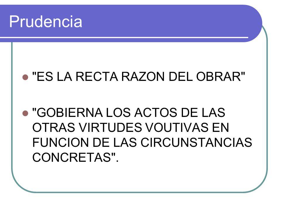 Prudencia ES LA RECTA RAZON DEL OBRAR