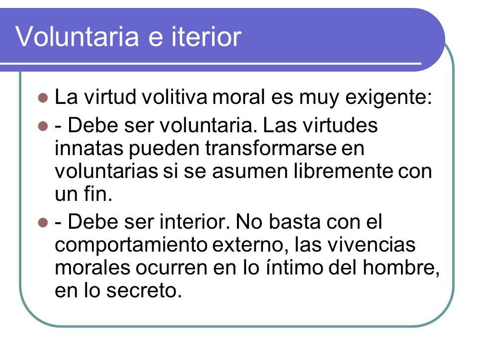 Voluntaria e iterior La virtud volitiva moral es muy exigente: