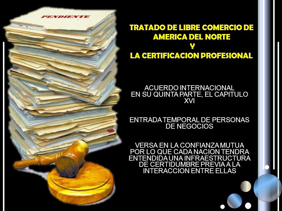 TRATADO DE LIBRE COMERCIO DE AMERICA DEL NORTE Y LA CERTIFICACION PROFESIONAL