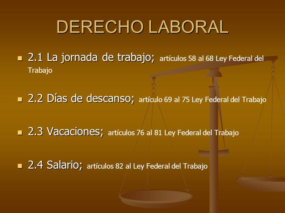 DERECHO LABORAL 2.1 La jornada de trabajo; artículos 58 al 68 Ley Federal del Trabajo.